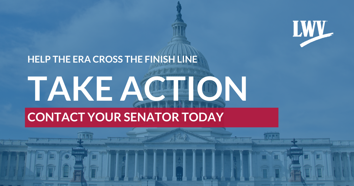 Help the ERA Cross the Finish Line. Take Action. Contact your Senator today.