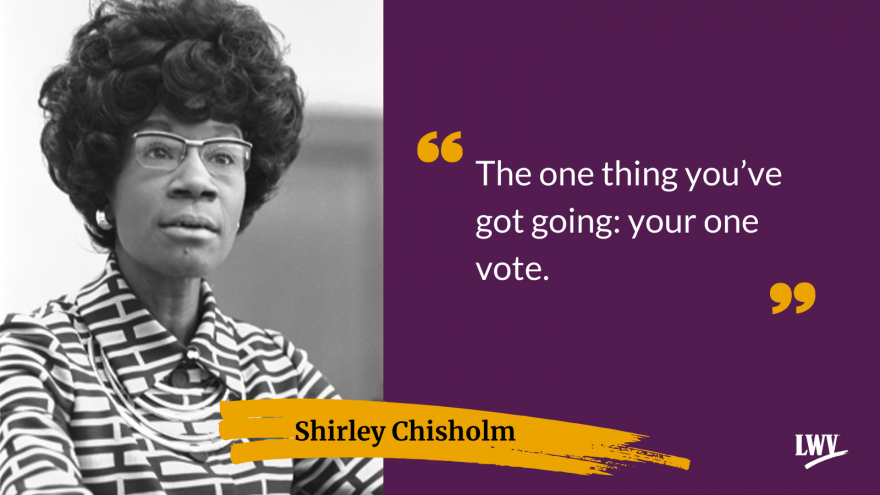 """The one thing you've got going: your one vote."" - Shirley Chisholm"