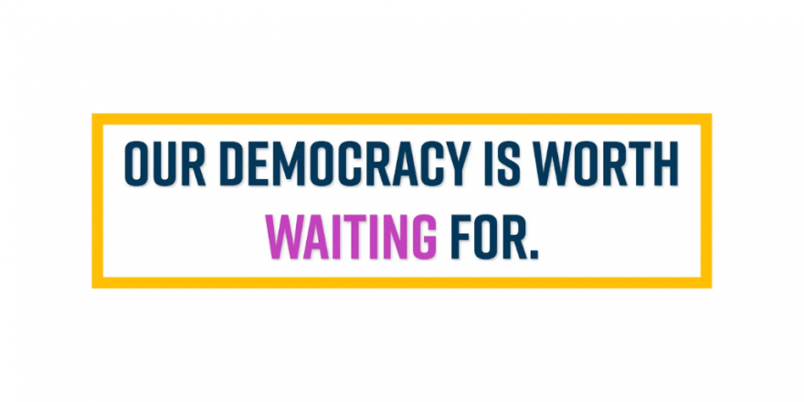 Our democracy is worth waiting for.